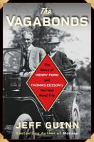 The vagabonds : the story of Henry Ford and Thomas Edison%27s ten-year road trip306 pages, 16 unnumbered pages of plates  : illustrations ; 23 cm