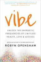 Vibe : Unlock The Energetic Frequencies Of Limitless Health, Love And Success