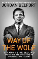 Way of the wolf : straight line selling : master the art of persuasion, influence, and success