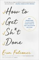 How to get sh*t done : why women need to stop doing everything so they can achieve anything