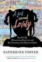 A Girl Named Lovely : One Child's Miraculous Survival and My Journey to the Heart of Haiti.