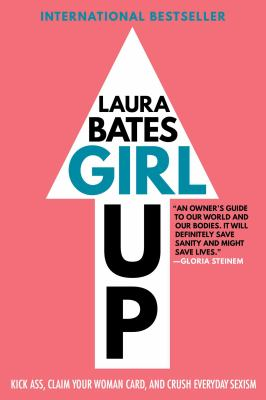 Girl Up: Kick Ass, Claim Your Woman Card, and Crush Everyday Sexism book jacket