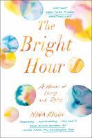 Cover of The Bright Hour: A Memoir