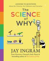 The science of why² : answers to questions about the universe, the unknown, and ourselves