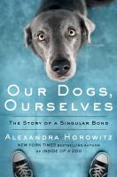 Media Cover for Our Dogs, Ourselves: The Story of a Singular Bond