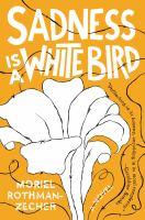Sadness Is A White Bird : A Novel