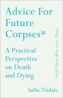 Advice for Future Corpses * and Those Who Love Them