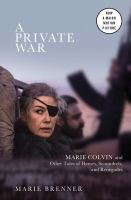A private war : Marie Colvin and other tales of heroes, scoundrels, and renegades