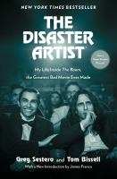 Disaster Artist : My Life Inside the Room, the Greatest Bad Movie Ever Made