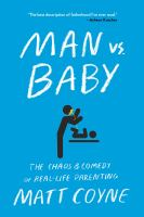 Man Vs. Baby : The Chaos and Comedy of Real-Life Parenting