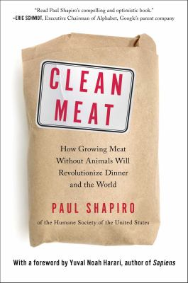 Clean Meat: How Growing Meat Without Animals Will Revolutionize Dinner and the World book jacket