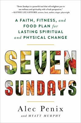Seven Sundays: A Faith, Fitness, and Food Plan for Lasting Spiritual and Physical Change(book-cover)