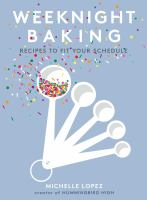 Weeknight baking : recipes to fit your schedule
