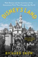 Disney's land : Walt Disney and the inventions of the amusement park that changed the world