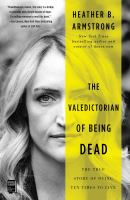 The Valedictorian of Being Dead : The True Story of Dying Ten Times to Live.