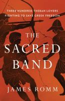 Sacred band : three hundred Theban lovers fighting to save Greek freedom