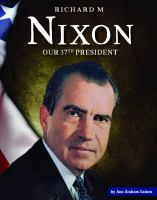 Richard M. Nixon: Our 37th President