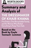 Summary and Analysis of the Dressmaker of Khair Khana: Five Sisters, One Remarkable Ramily, and the Woman Who Risked Everything to Keep Them Safe