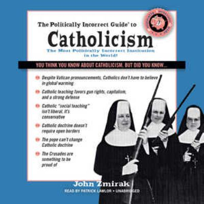 Cover image for The Politically Incorrect Guide to Catholicism, the Most Politically Incorrect Institution in the World!