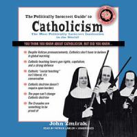 The Politically Incorrect Guide to Catholicism, the Most Politically Incorrect Institution in the World!