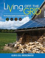 Living Off the Grid : The Practical Guide to Sustainable Energy