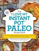 "The ""I Love My Instant Pot"" Paleo Recipe Book"
