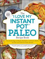 "The ""I Love My Instant Pot"" Paleo Recipe Book"