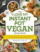 "The ""I Love My Instant Pot"" Vegan Recipe Book"