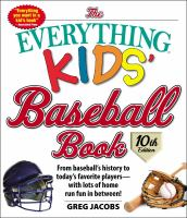 The Everything Kids' Baseball Book : From Baseball's History To Today's Favorite Players--with Lots Of Home Run Fun In Between!