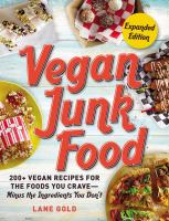 Vegan junk food : 200+ vegan recipes for the foods you crave-- minus the ingredients you don't
