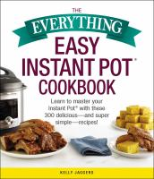 The everything easy Instant Pot cookbook : learn to master your instant pot with these 300 delicious-and super simple-recipes