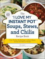 """The """"I Love My Instant Pot"""" Soups, Stews, and Chilis Recipe Book"""