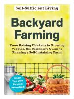 Backyard farming : from raising chickens to growing veggies, the beginner's guide to running a self-sustaining farm.