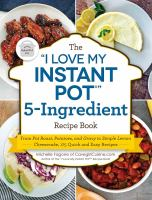 """The """"I Love My Instant Pot®'"""" 5-ingredient Recipe Book"""