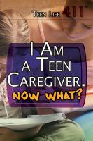 I Am A Teen Caregiver, Now What?