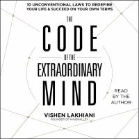 The Code Of The Extraordinary Mind: 10 Unconventional Laws To Redefine Your Life And Succeed On Your Own Terms (unabridged)