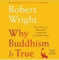 Why Buddhism Is True : The Science and Philosophy of Enlightenment