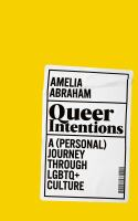 Queer intentions : a (personal) journey through LGBTQ+ culture