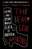 The Beast Side : Living (And Dying) While Black in America
