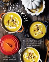 Purely pumpkin : more than 80 seasonal recipes to share, savor, and warm your kitchen