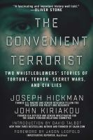 The convenient terrorist : two whistleblowers' stories of torture, terror, secret wars, and CIA lies