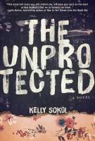 The unprotected : a novel