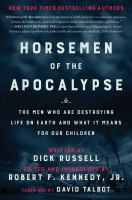 Horsemen of the Apocalypse : The Men Who Are Destroying the Planet? and How They Explain Themselves to Their Own Children