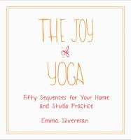 Joy Of Yoga : Fifty Sequences For Your Home And Studio Practice