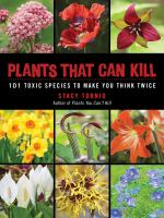 Plants That Can Kill : 101 Toxic Species To Make You Think Twice