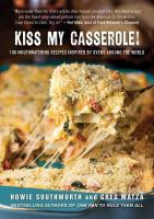 Kiss My Casserole! : 100 Global Recipes For Modern And Easy Oven-Fresh Comfort Foods