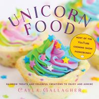 Unicorn Food : Rainbow Treats and Colorful Creations to Enjoy and Admire