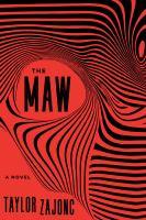 The maw : a novel