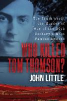 Who killed Tom Thomson? : the truth about the murder of one of the 20th century's most famous artists