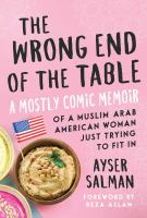 The wrong end of the table : a mostly comic memoir of a Muslim Arab American woman just trying to fit in